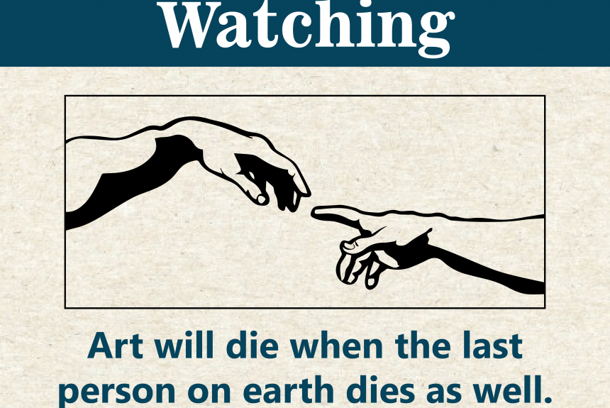 Art will die when the last person on earth dies as well.